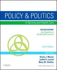 Policy and Politics in Nursing and Healthcare - Revised Reprint, 6th Edition,Diana Mason,Judith Leavitt,Mary Chaffee,ISBN9780323242417