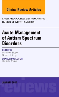Cover image for Acute Management of Autism Spectrum Disorders,  An Issue of Child and Adolescent Psychiatric Clinics of North America