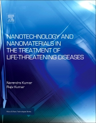 Nanotechnology and Nanomaterials in the Treatment of Life-threatening Diseases, 1st Edition,Narenda Kumar,Rajiv Kumar,ISBN9780323264334