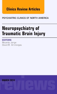Cover image for Neuropsychiatry of Traumatic Brain Injury, An Issue of Psychiatric Clinics of North America