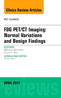 Cover image for FDG PET/CT Imaging: Normal Variations and Benign Findings – Translation to PET/MRI, An Issue of PET Clinics