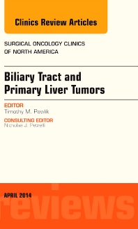 Cover image for Biliary Tract and Primary Liver Tumors, An Issue of Surgical Oncology Clinics of North America
