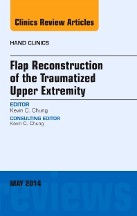 Cover image for Flap Reconstruction of the Traumatized Upper Extremity, An Issue of Hand Clinics