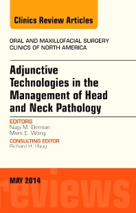 Cover image for Adjunctive Technologies in the Management of Head and Neck Pathology, An Issue of Oral and Maxillofacial Clinics of North America
