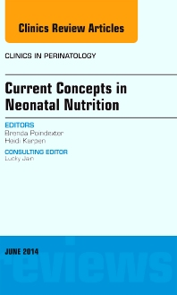 Current Concepts in Neonatal Nutrition, An Issue of Clinics in Perinatology - 1st Edition - ISBN: 9780323299299, 9780323299473