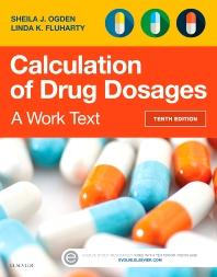 Calculation of Drug Dosages, 10th Edition,Sheila Ogden,Linda Fluharty,ISBN9780323310697