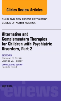 Cover image for Alternative and Complementary Therapies for Children with Psychiatric Disorders, Part 2, An Issue of Child and Adolescent Psychiatric Clinics of North America