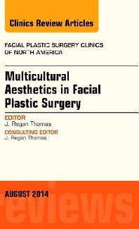 Multicultural Aesthetics in Facial Plastic Surgery, An Issue of Facial Plastic Surgery Clinics of North America - 1st Edition - ISBN: 9780323320115, 9780323320306