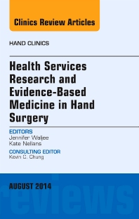 Health Services Research and Evidence-Based Medicine in Hand Surgery, An Issue of Hand Clinics - 1st Edition - ISBN: 9780323320139, 9780323320320