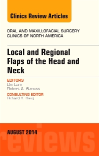 Local and Regional Flaps of the Head and Neck, An Issue of Oral and Maxillofacial Clinics of North America - 1st Edition - ISBN: 9780323320207, 9780323320399
