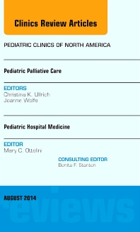 Pediatric Hospital Medicine and Pediatric Palliative Care, An Issue of Pediatric Clinics - 1st Edition - ISBN: 9780323320221, 9780323320412