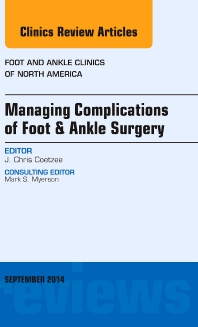 Managing Complications of Foot and Ankle Surgery, An issue of Foot and Ankle Clinics of North America - 1st Edition - ISBN: 9780323323239, 9780323323246