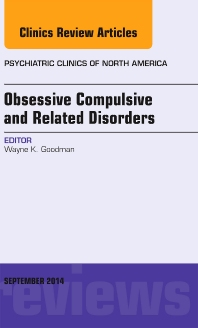 Cover image for Obsessive Compulsive and Related Disorders, An Issue of Psychiatric Clinics of North America