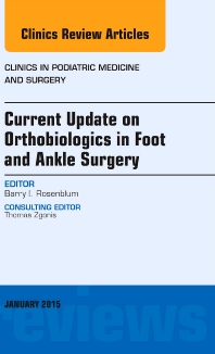 Cover image for Current Update on Orthobiologics in Foot and Ankle Surgery, An Issue of Clinics in Podiatric Medicine and Surgery