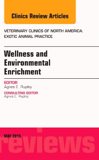 Cover image for Wellness and Environmental Enrichment, An Issue of Veterinary Clinics of North America: Exotic Animal Practice