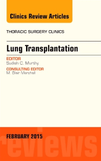 Lung Transplantation, An Issue of Thoracic Surgery Clinics - 1st Edition - ISBN: 9780323354523, 9780323354707