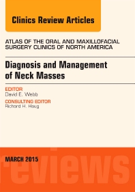 Cover image for Diagnosis and Management of Neck Masses, An Issue of Atlas of the Oral & Maxillofacial Surgery Clinics of North America