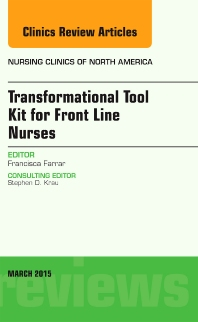 Cover image for Transformational Tool Kit for Front Line Nurses, An Issue of Nursing Clinics of North America