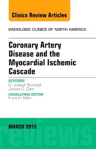 Cover image for Coronary Artery Disease and the Myocardial Ischemic Cascade, An Issue of Radiologic Clinics of North America