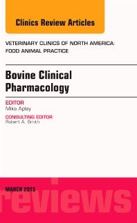 Cover image for Bovine Clinical Pharmacology, An Issue of Veterinary Clinics of North America: Food Animal Practice