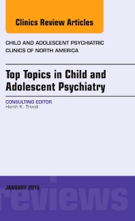 Cover image for Top Topics in Child & Adolescent Psychiatry,  An Issue of Child and Adolescent Psychiatric Clinics of North America