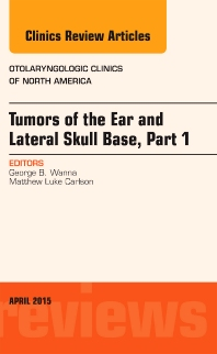 Cover image for Tumors of the Ear and Lateral Skull Base: Part 1, An Issue of Otolaryngologic Clinics of North America