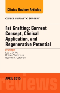 Cover image for Fat Grafting: Current Concept, Clinical Application, and Regenerative Potential, An Issue of Clinics in Plastic Surgery