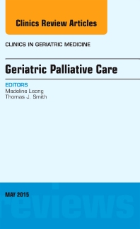 Cover image for Geriatric Palliative Care, An Issue of Clinics in Geriatric Medicine