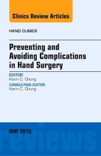 Cover image for Preventing and Avoiding Complications in Hand Surgery, An Issue of Hand Clinics