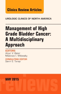 Cover image for Management of High Grade Bladder Cancer: A Multidisciplinary Approach, An Issue of Urologic Clinics