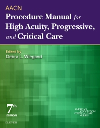 AACN Procedure Manual for High Acuity, Progressive, and Critical Care - 7th Edition - ISBN: 9780323376624, 9780323376631