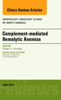 Complement-mediated Hemolytic Anemias, An Issue of Hematology/Oncology Clinics of North America - 1st Edition - ISBN: 9780323388900, 9780323388917