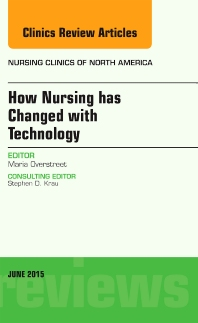 Cover image for How Nursing has Changed with Technology, An Issue of Nursing Clinics