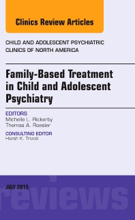 Cover image for Family-Based Treatment in Child and Adolescent Psychiatry, An Issue of Child and Adolescent Psychiatric Clinics of North America