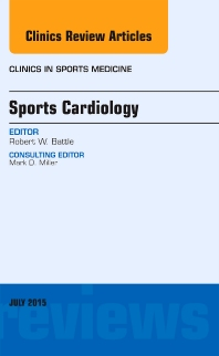 Sports Cardiology, An Issue of Clinics in Sports Medicine - 1st Edition - ISBN: 9780323391191, 9780323391207