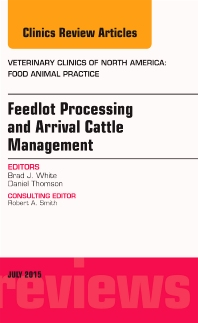 Cover image for Feedlot Processing and Arrival Cattle Management, An Issue of Veterinary Clinics of North America: Food Animal Practice