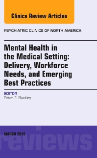Cover image for Mental Health in the Medical Setting: Delivery, Workforce Needs, and Emerging Best Practices, An Issue of Psychiatric Clinics of North America
