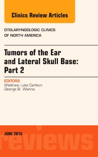 Cover image for Tumors of the Ear and Lateral Skull Base: PART 2, An Issue of Otolaryngologic Clinics of North America