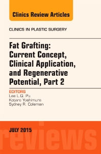 Cover image for Fat Grafting: Current Concept, Clinical Application, and Regenerative Potential,  PART 2, An Issue of Clinics in Plastic Surgery