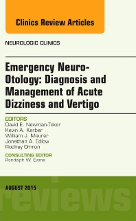 Emergency Neuro-Otology: Diagnosis and Management of Acute Dizziness and Vertigo, An Issue of Neurologic Clinics - 1st Edition - ISBN: 9780323393461, 9780323393478