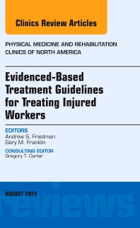 Cover image for Evidence-Based Treatment Guidelines for Treating Injured Workers, An Issue of Physical Medicine and Rehabilitation Clinics of North America