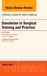 Simulation in Surgical Training and Practice, An Issue of Surgical Clinics - 1st Edition - ISBN: 9780323393560, 9780323393577