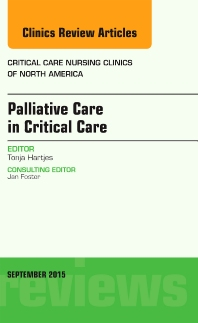 Palliative Care in Critical Care, An Issue of Critical Care Nursing Clinics of North America - 1st Edition - ISBN: 9780323395595, 9780323395601
