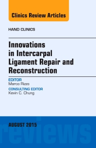 Cover image for Innovations in Intercarpal Ligament Repair and Reconstruction, An Issue of Hand Clinics