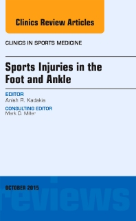 Sports Injuries in the Foot and Ankle, An Issue of Clinics in Sports Medicine - 1st Edition - ISBN: 9780323401043, 9780323401050