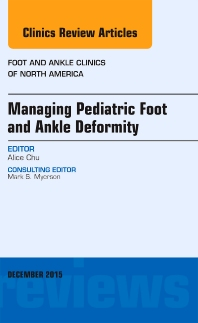 Cover image for Managing Pediatric Foot and Ankle Deformity, An issue of Foot and Ankle Clinics of North America