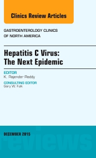 Hepatitis C Virus: The Next Epidemic, An issue of Gastroenterology Clinics of North America - 1st Edition - ISBN: 9780323402484, 9780323402491