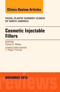 Cover image for Cosmetic Injectable Fillers, An Issue of Facial Plastic Surgery Clinics of North America