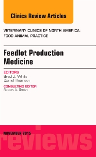 Cover image for Feedlot Production Medicine, An Issue of Veterinary Clinics of North America: Food Animal Practice
