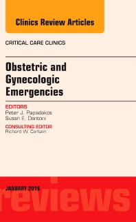 Obstetric and Gynecologic Emergencies, An Issue of Critical Care Clinics - 1st Edition - ISBN: 9780323414456, 9780323414463